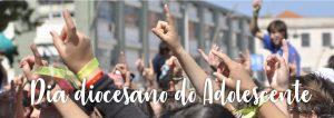 DIA DIOCESANO DO ADOLESCENTE @ Seminário de Aveiro